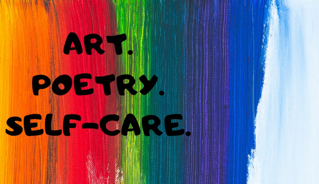 Talking about Art, Poetry and the importance of Self Care